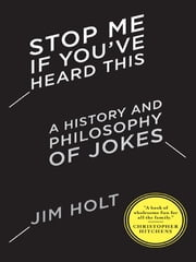 Stop Me If You've Heard This: A History and Philosophy of Jokes ebook by Jim Holt