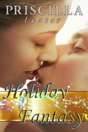 Holiday Fantasy ebook by Priscilla Laster