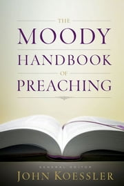 The Moody Handbook of Preaching ebook by John M Koessler