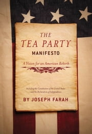 The Tea Party Manifesto: A Vision for an American Rebirt ebook by Farah, Joseph