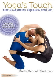 Yoga's Touch - Hands-On Adjustments, Alignment & Verbal Cues ebook by Martia Bennett Rachman
