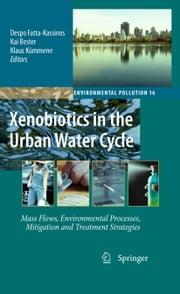 Xenobiotics in the Urban Water Cycle - Mass Flows, Environmental Processes, Mitigation and Treatment Strategies ebook by Despo Fatta-Kassinos, Kai Bester, Klaus Kümmerer