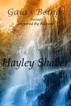 Gaia's Beings: Poems Inspired by Nature ebook by Hayley Shaver