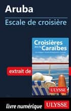 Aruba - Escale de croisière ebook by Collectif