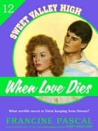When Love Dies (Sweet Valley High #12) ebook by Francine Pascal
