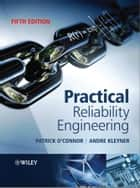 Practical Reliability Engineering ebook by Andre Kleyner,Patrick  O'Connor