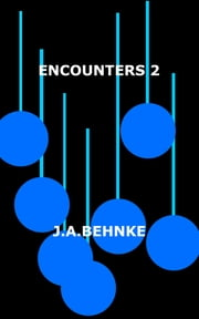 Encounters 2 ebook by J.A. Behnke