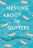 Messing About in Quotes - A Little Oxford Dictionary of Humorous Quotations ebook by Gyles Brandreth