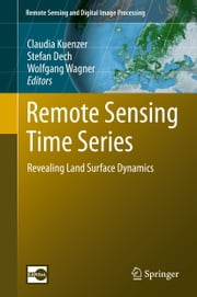 Remote Sensing Time Series - Revealing Land Surface Dynamics ebook by Claudia Kuenzer,Stefan Dech,Wolfgang Wagner