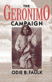 The Geronimo Campaign ebook by Odie B. Faulk