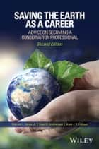 Saving the Earth as a Career - Advice on Becoming a Conservation Professional ebook by Malcolm L. Hunter Jr., David B. Lindenmayer, Aram J. K. Calhoun