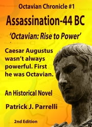 #1 Assassination - 44 BC - Octavian: Rise to Power ebook by Patrick Parrelli