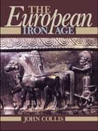 The European Iron Age ebook by John Collis
