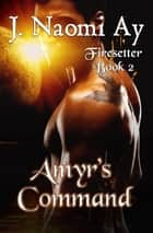 Amyr's Command - Firesetter, #2 ebook by J. Naomi Ay
