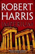 Imperium - A Novel of Ancient Rome ebook by Robert Harris