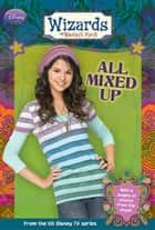 Wizards of Waverly Place: All Mixed Up ebook by Heather Alexander