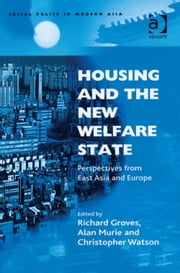 Housing and the New Welfare State - Perspectives from East Asia and Europe ebook by Richard Groves,Mr Christopher Watson,Alan Murie,Professor Catherine Jones Finer
