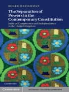 The Separation of Powers in the Contemporary Constitution - Judicial Competence and Independence in the United Kingdom ebook by Roger Masterman