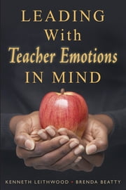 Leading With Teacher Emotions in Mind ebook by Brenda Beatty,Mr Kenneth (Ken) A. Leithwood