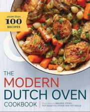 The Modern Dutch Oven Cookbook: Fresh Ideas for Braises, Stews, Pot Roasts, and Other One-Pot Meals ebook by Rockridge Press