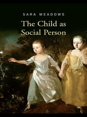 The Child as Social Person ebook by Sara Meadows