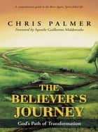 The Believer'S Journey - God'S Path of Transformation ebook by Chris Palmer