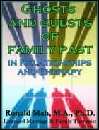 Ghosts and Guests of Family Past in Relationships and Therapy ebook by Ronald Mah