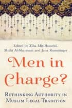 Men in Charge? - Rethinking Authority in Muslim Legal Tradition ebook by Ziba Mir-Hosseini, Mulki Al-Sharmani, Jana Rumminger