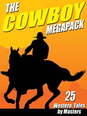 The Cowboy MEGAPACK ® - 25 Western Tales by Masters ebook by Johnston McCulley,Clarence E. Mulford,Robert E. Howard,Bill Anson,Andre Norton,J. Allan Dunn,Robert J. Hogan,Bret Harte,Carmony Gove,Lee Bond,T. W. Ford,Lon Williams,Luke Short,Thomas Thursday,Jackson Cole,B. M. Bower,Owen Wister