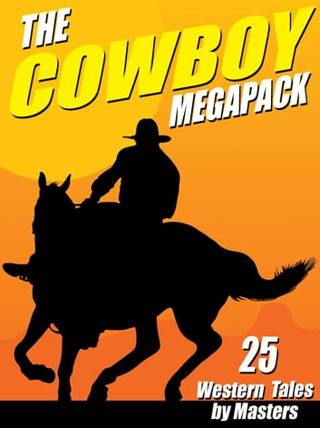 The Cowboy MEGAPACK ® - 25 Western Tales by Masters ekitaplar by Johnston McCulley,Clarence E. Mulford,Robert E. Howard,Bill Anson,Andre Norton,J. Allan Dunn,Robert J. Hogan,Bret Harte,Carmony Gove,Lee Bond,T. W. Ford,Lon Williams,Luke Short,Thomas Thursday,Jackson Cole,B. M. Bower,Owen Wister