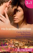 His Scandalous Mistress: The Master's Mistress / Count Toussaint's Pregnant Mistress / Castellano's Mistress of Revenge (Mills & Boon By Request) 電子書籍 by Carole Mortimer, Kate Hewitt, Melanie Milburne