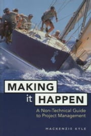 Making It Happen: A Non-Technical Guide to Project Management ebook by Kyle, Mackenzie