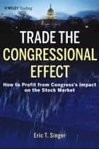 Trade the Congressional Effect ebook by Eric T. Singer