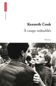 À coups redoublés ebook by Kenneth Cook