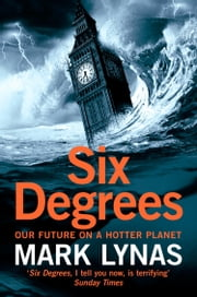 Six Degrees: Our Future on a Hotter Planet ebook by Mark Lynas