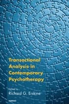 Transactional Analysis in Contemporary Psychotherapy ebook by Richard G. Erskine