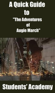 "A Quick Guide to ""The Adventures of Augie March"" ebook by Students' Academy"