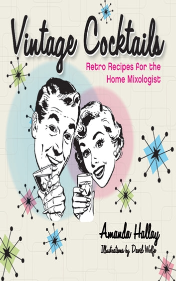 Vintage Cocktails - Retro Recipes for the Home Mixologist ebook by Amanda Hallay