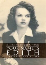 Your Name Is Edith - A Mother and Daughter Love Story ebook by Laurelee Roark