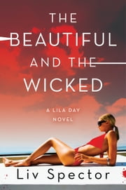 The Beautiful and the Wicked - A Lila Day Novel ebook by Liv Spector