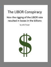 The LIBOR Conspiracy ebook by John Tower
