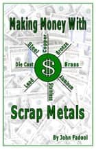 Making Money With Scrap Metals ebook by john fadool