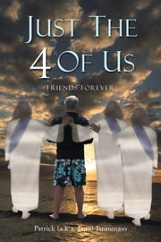 Just the 4 of Us - Friends Forever ebook by Patrick (a.k.a. Jano) Jantomaso