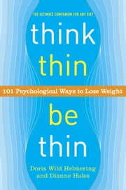 Think Thin, Be Thin - 101 Psychological Ways to Lose Weight ebook by Doris Wild Helmering,Dianne Hales