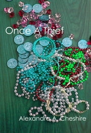 Once A Thief ebook by Alexandra A. Cheshire