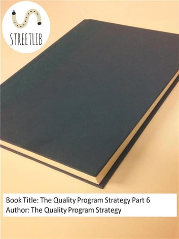 The Quality Program Strategy Part 6 ebook by The Quality Program Strategy