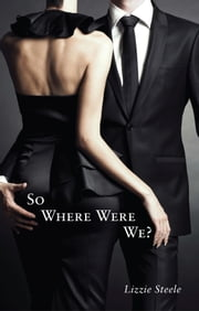 So Where Were We? ebook by Lizzie Steele