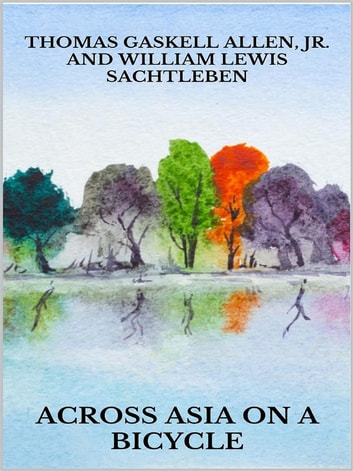 Across Asia on a bicycle ebook by Thomas Gaskell Allen Jr.,William Lewis Sachtleben