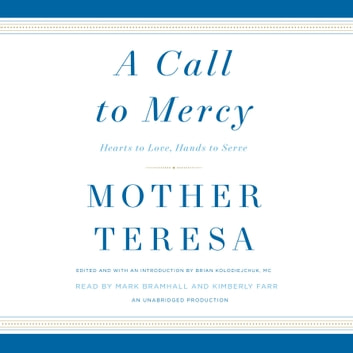 A Call to Mercy - Hearts to Love, Hands to Serve audiobook by Mother Teresa