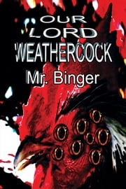 Our Lord Weathercock ebook by Mr. Binger